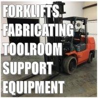 Forklifts, Fabricating, Toolroom & Support Equipment