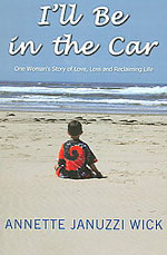 I'll Be in the Car - One Woman's Story of Love, Loss and Reclaiming Life